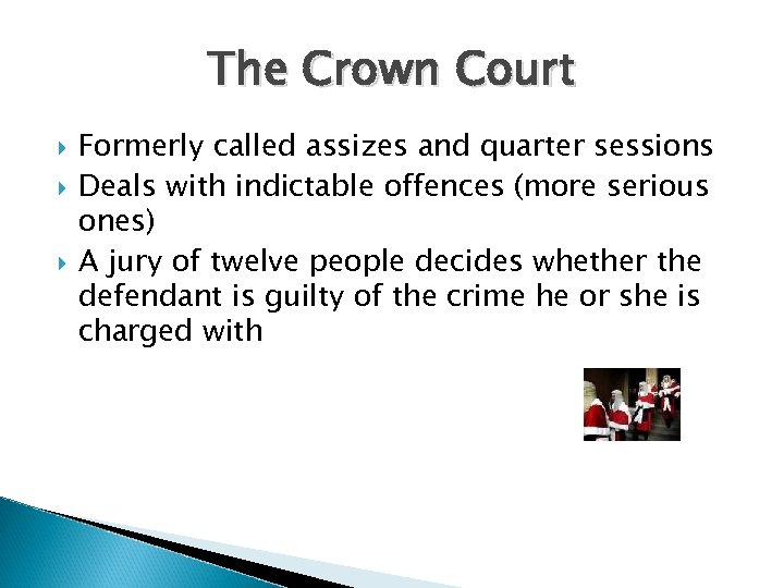 The Crown Court Formerly called assizes and quarter sessions Deals with indictable offences (more