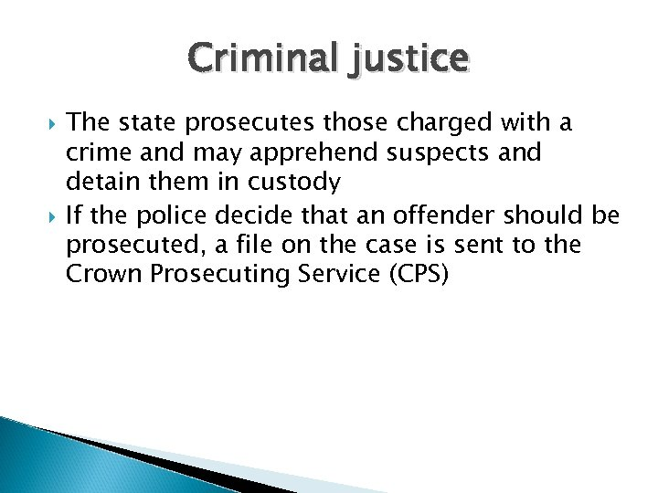 Criminal justice The state prosecutes those charged with a crime and may apprehend suspects