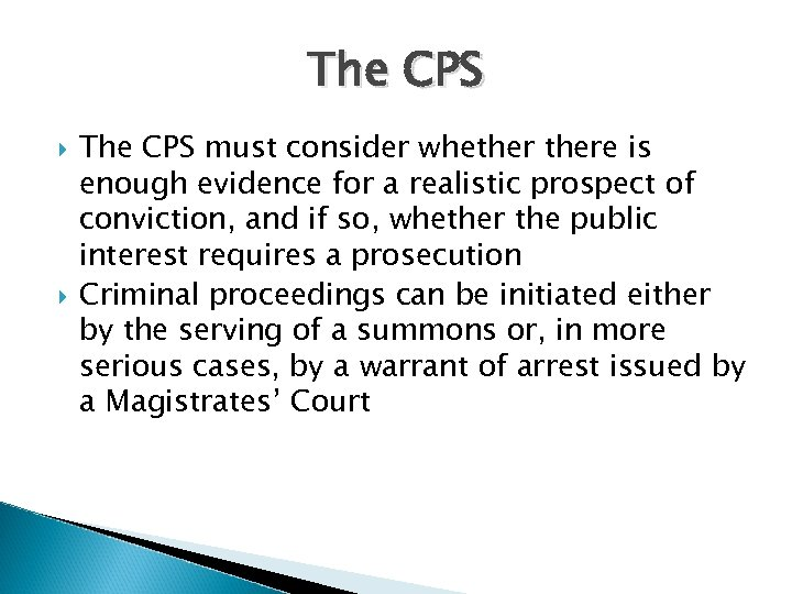 The CPS must consider whethere is enough evidence for a realistic prospect of conviction,