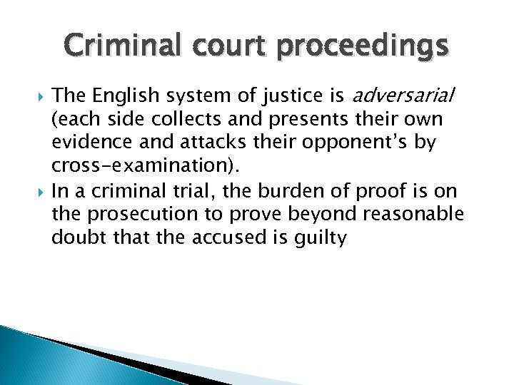 Criminal court proceedings The English system of justice is adversarial (each side collects and