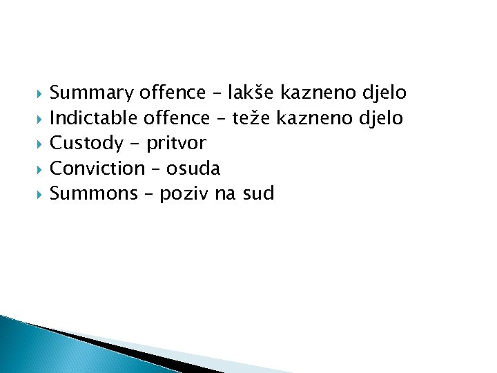 Summary offence – lakše kazneno djelo Indictable offence – teže kazneno djelo Custody