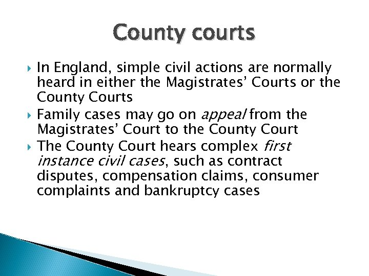County courts In England, simple civil actions are normally heard in either the Magistrates'