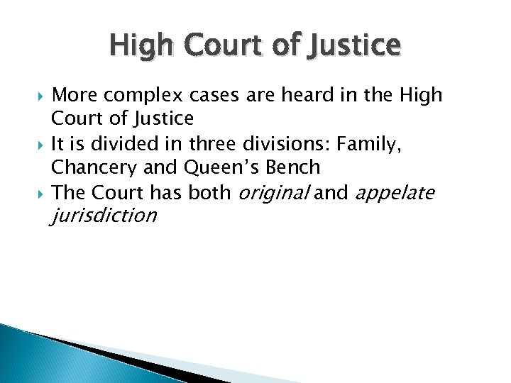High Court of Justice More complex cases are heard in the High Court of