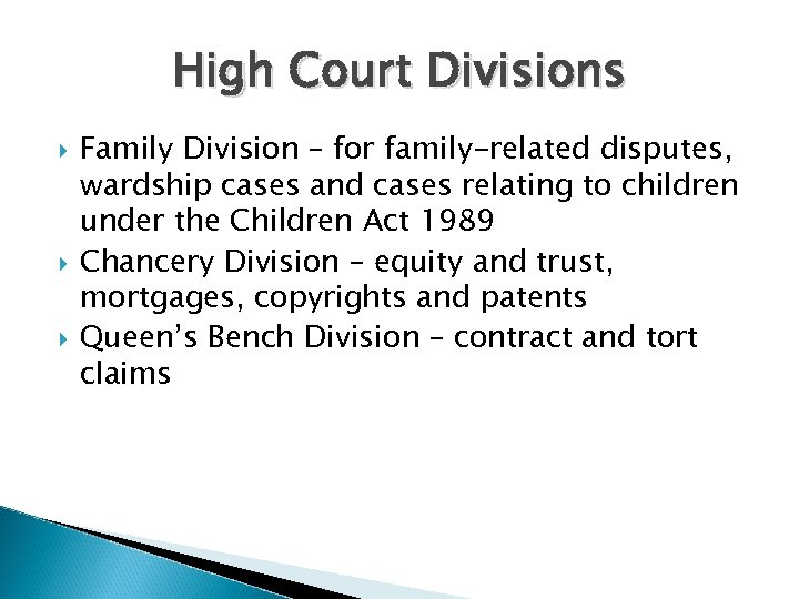 High Court Divisions Family Division – for family-related disputes, wardship cases and cases relating