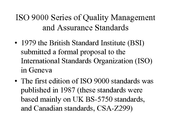 ISO 9000 Series of Quality Management and Assurance Standards • 1979 the British Standard