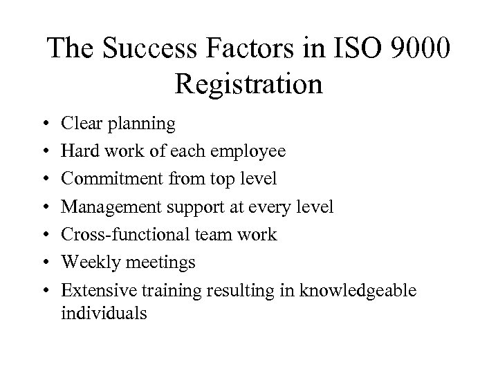The Success Factors in ISO 9000 Registration • • Clear planning Hard work of