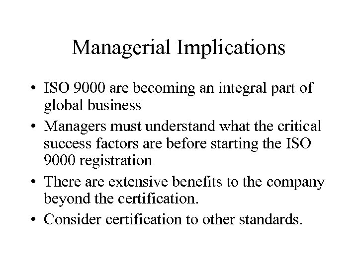 Managerial Implications • ISO 9000 are becoming an integral part of global business •