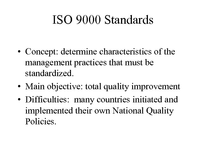 ISO 9000 Standards • Concept: determine characteristics of the management practices that must be