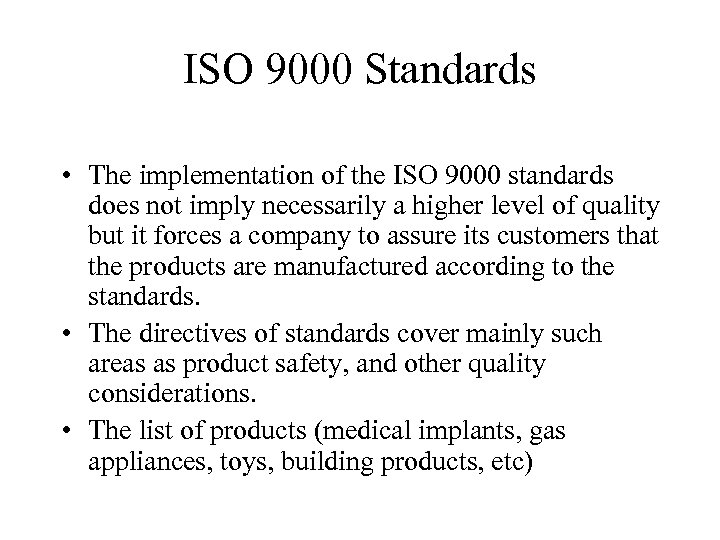 ISO 9000 Standards • The implementation of the ISO 9000 standards does not imply