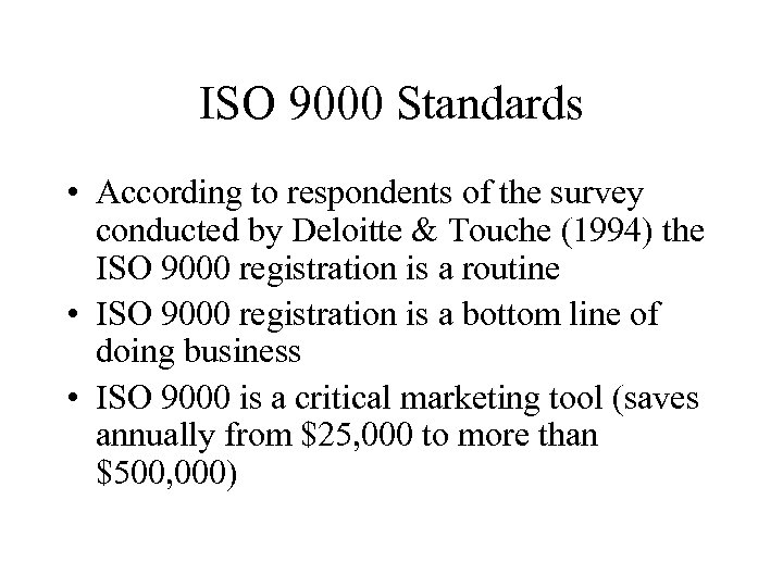 ISO 9000 Standards • According to respondents of the survey conducted by Deloitte &