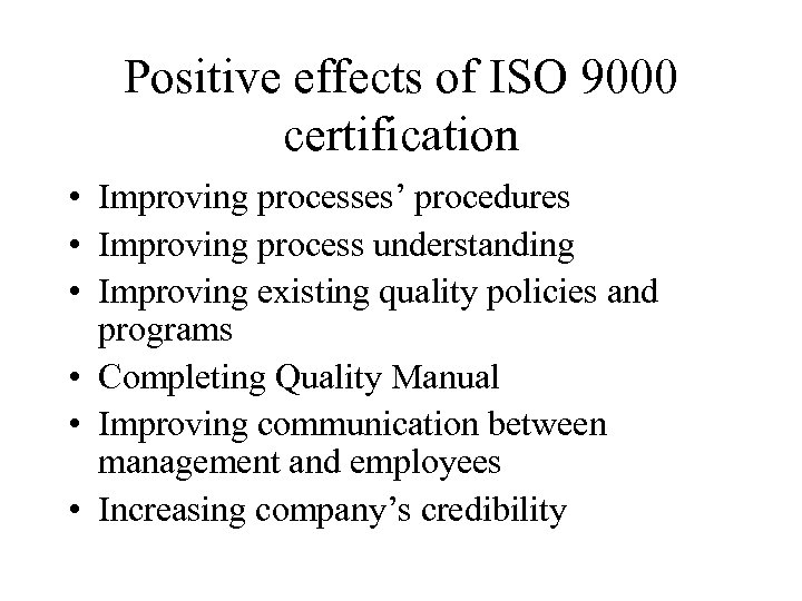 Positive effects of ISO 9000 certification • Improving processes' procedures • Improving process understanding