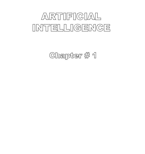 ARTIFICIAL INTELLIGENCE Chapter # 1