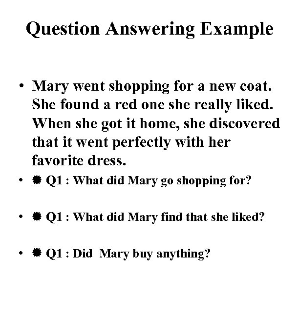 Question Answering Example • Mary went shopping for a new coat. She found a