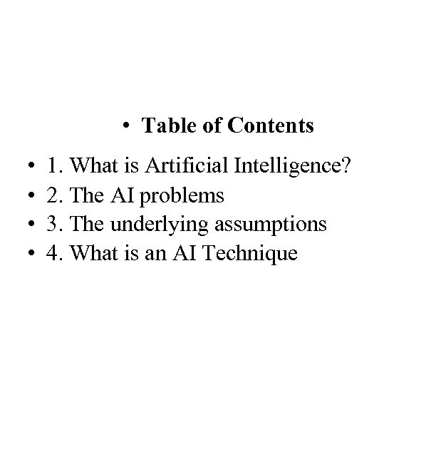 • Table of Contents • • 1. What is Artificial Intelligence? 2. The