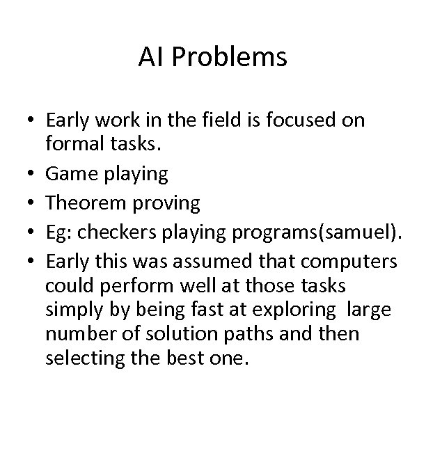 AI Problems • Early work in the field is focused on formal tasks. •