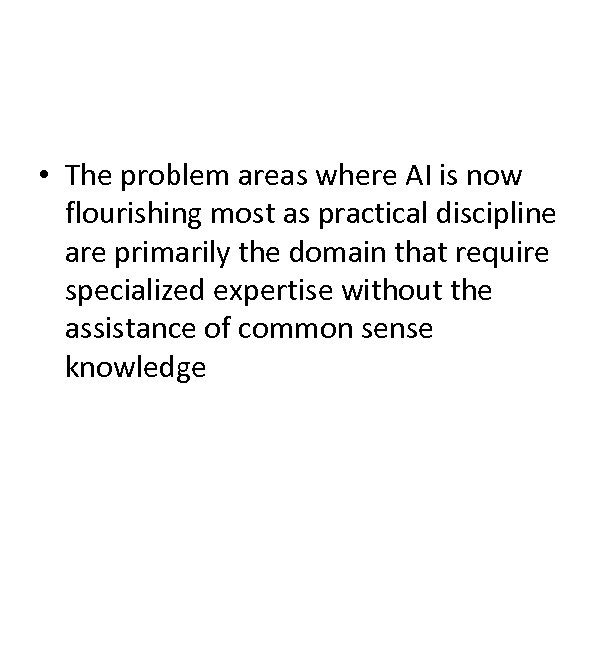• The problem areas where AI is now flourishing most as practical discipline