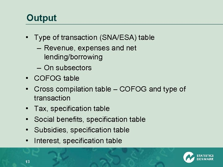 Output • Type of transaction (SNA/ESA) table – Revenue, expenses and net lending/borrowing –