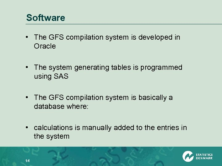 Software • The GFS compilation system is developed in Oracle • The system generating