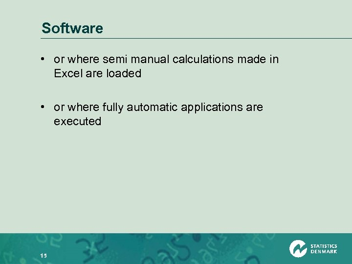 Software • or where semi manual calculations made in Excel are loaded • or