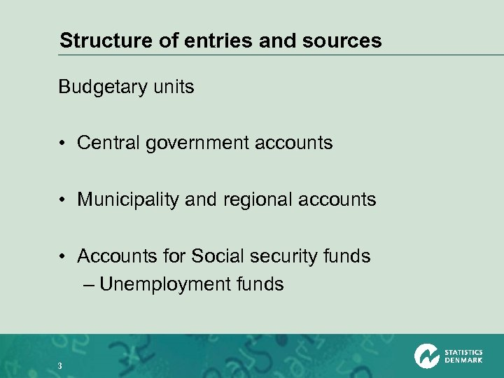 Structure of entries and sources Budgetary units • Central government accounts • Municipality and