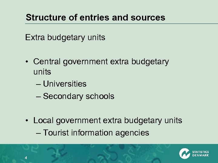 Structure of entries and sources Extra budgetary units • Central government extra budgetary units