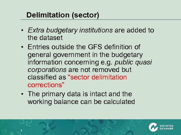Delimitation (sector) • Extra budgetary institutions are added to the dataset • Entries outside