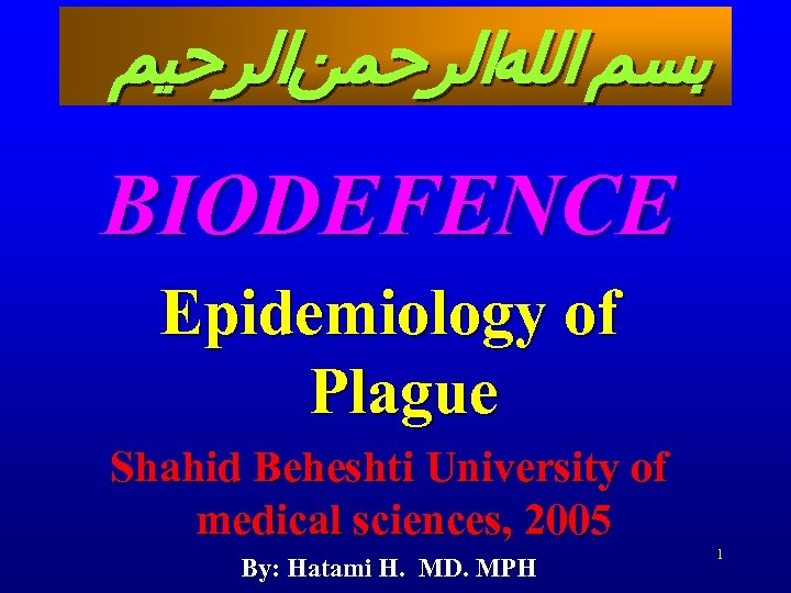 ﺑﺴﻢ ﺍﻟﻠﻪﺍﻟﺮﺣﻤﻦﺍﻟﺮﺣﻴﻢ BIODEFENCE Epidemiology of Plague Shahid Beheshti University of medical sciences, 2005