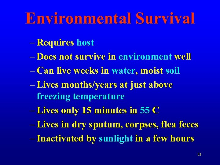 Environmental Survival – Requires host – Does not survive in environment well – Can