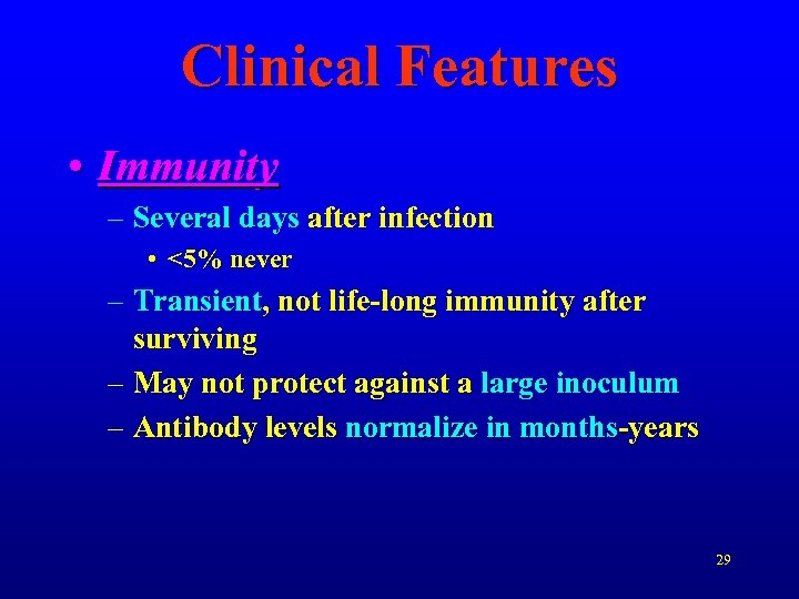 Clinical Features • Immunity – Several days after infection • <5% never – Transient,