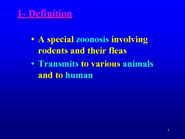 1 - Definition • A special zoonosis involving rodents and their fleas • Transmits