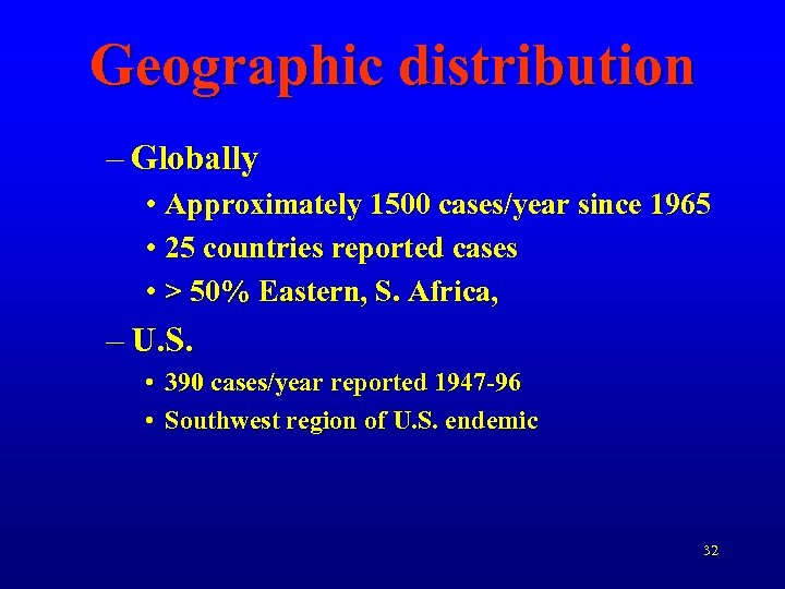 Geographic distribution – Globally • Approximately 1500 cases/year since 1965 • 25 countries reported