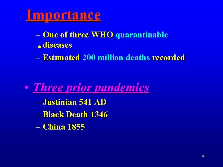 Importance – One of three WHO quarantinable • diseases – Estimated 200 million deaths