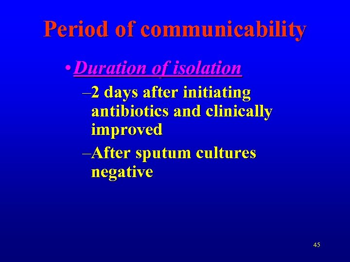 Period of communicability • Duration of isolation – 2 days after initiating antibiotics and