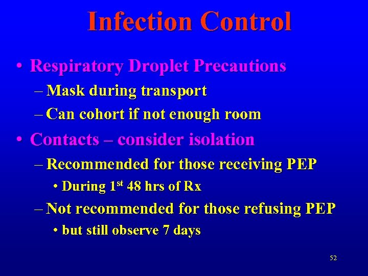 Infection Control • Respiratory Droplet Precautions – Mask during transport – Can cohort if