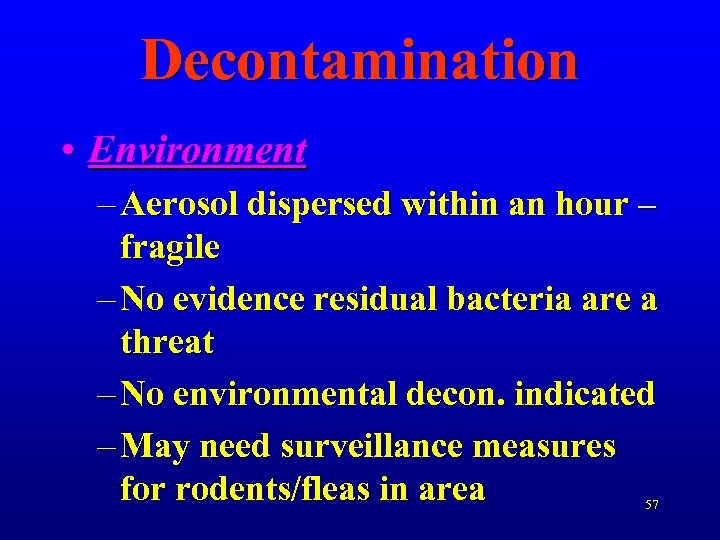 Decontamination • Environment – Aerosol dispersed within an hour – fragile – No evidence