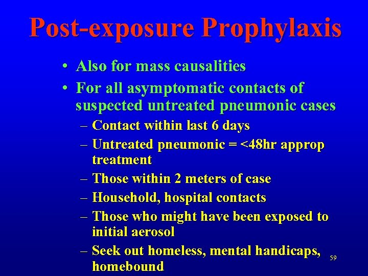 Post-exposure Prophylaxis • Also for mass causalities • For all asymptomatic contacts of suspected
