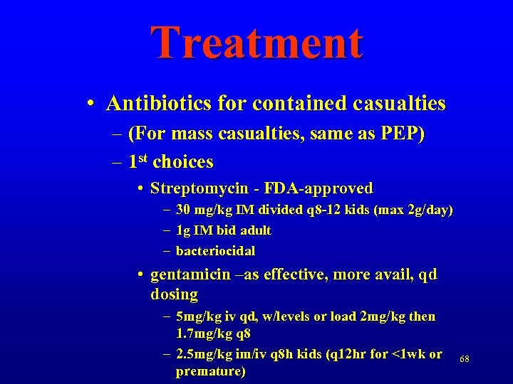 Treatment • Antibiotics for contained casualties – (For mass casualties, same as PEP) –