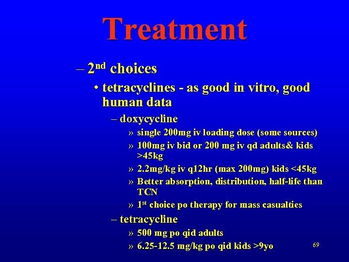 Treatment – 2 nd choices • tetracyclines - as good in vitro, good human
