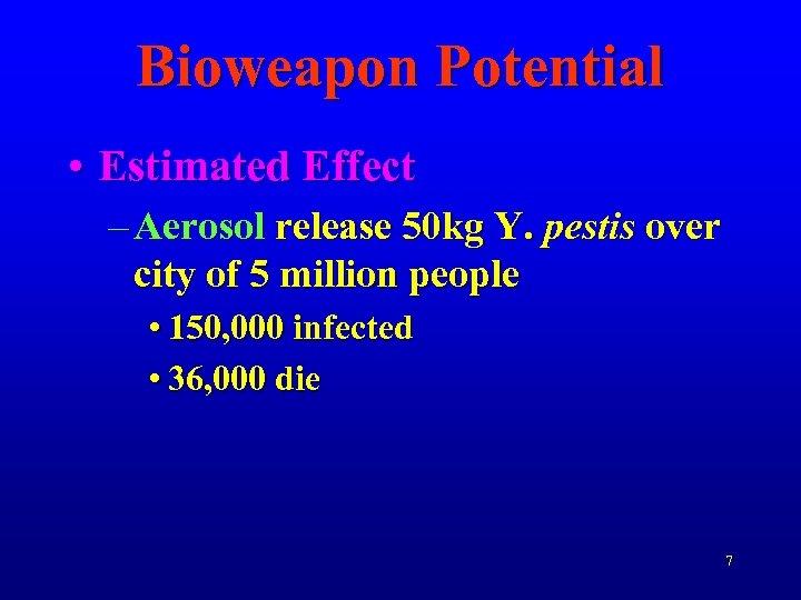 Bioweapon Potential • Estimated Effect – Aerosol release 50 kg Y. pestis over city