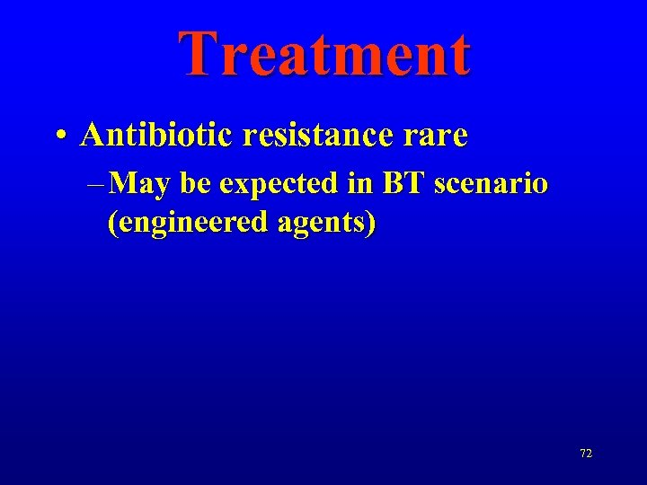 Treatment • Antibiotic resistance rare – May be expected in BT scenario (engineered agents)