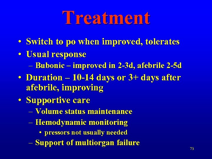 Treatment • Switch to po when improved, tolerates • Usual response – Bubonic –