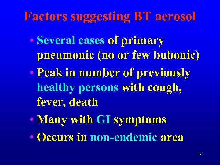Factors suggesting BT aerosol • Several cases of primary pneumonic (no or few bubonic)