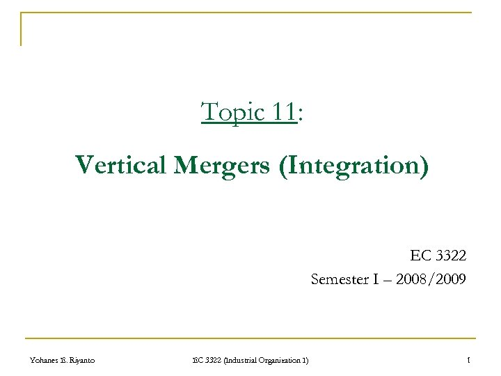 Topic 11: Vertical Mergers (Integration) EC 3322 Semester I – 2008/2009 Yohanes E. Riyanto