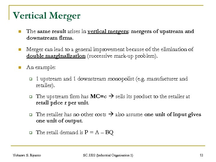Vertical Merger n The same result arises in vertical mergers: mergers of upstream and
