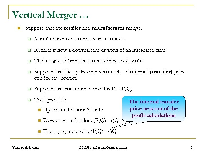 Vertical Merger … n Suppose that the retailer and manufacturer merge. q Manufacturer takes