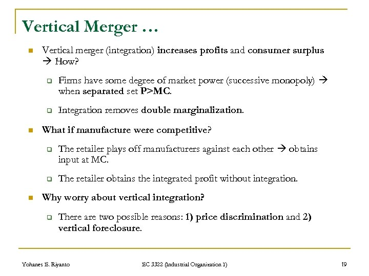 Vertical Merger … n Vertical merger (integration) increases profits and consumer surplus How? q