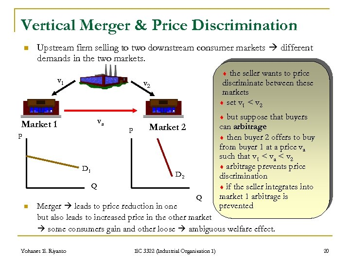 Vertical Merger & Price Discrimination n Upstream firm selling to two downstream consumer markets