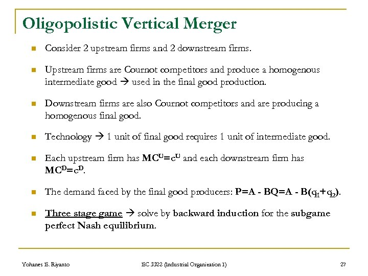 Oligopolistic Vertical Merger n Consider 2 upstream firms and 2 downstream firms. n Upstream