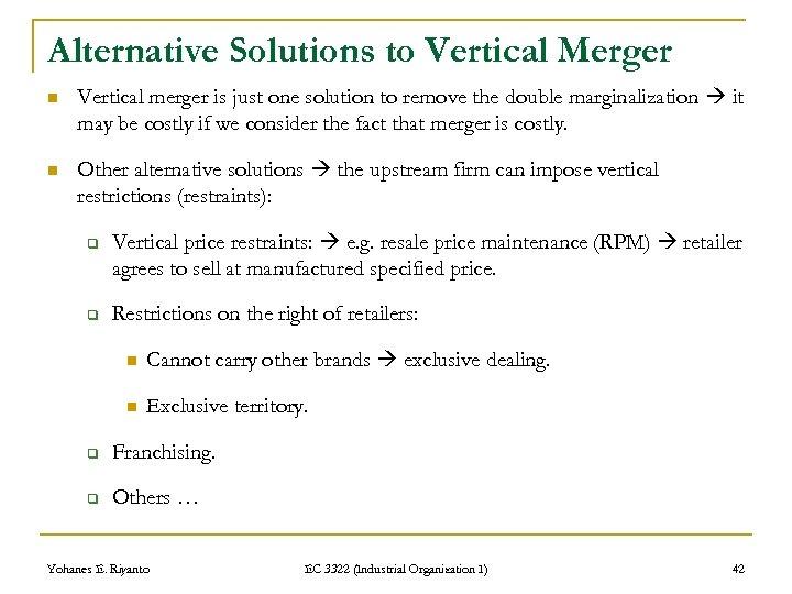 Alternative Solutions to Vertical Merger n Vertical merger is just one solution to remove