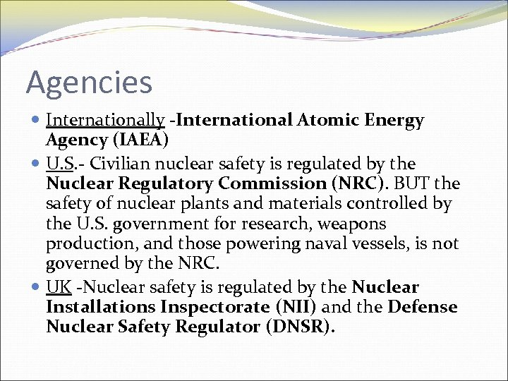 Agencies Internationally -International Atomic Energy Agency (IAEA) U. S. - Civilian nuclear safety is